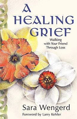 A Healing Grief By Wengerd, Sara/ Kehler, Larry (FRW)